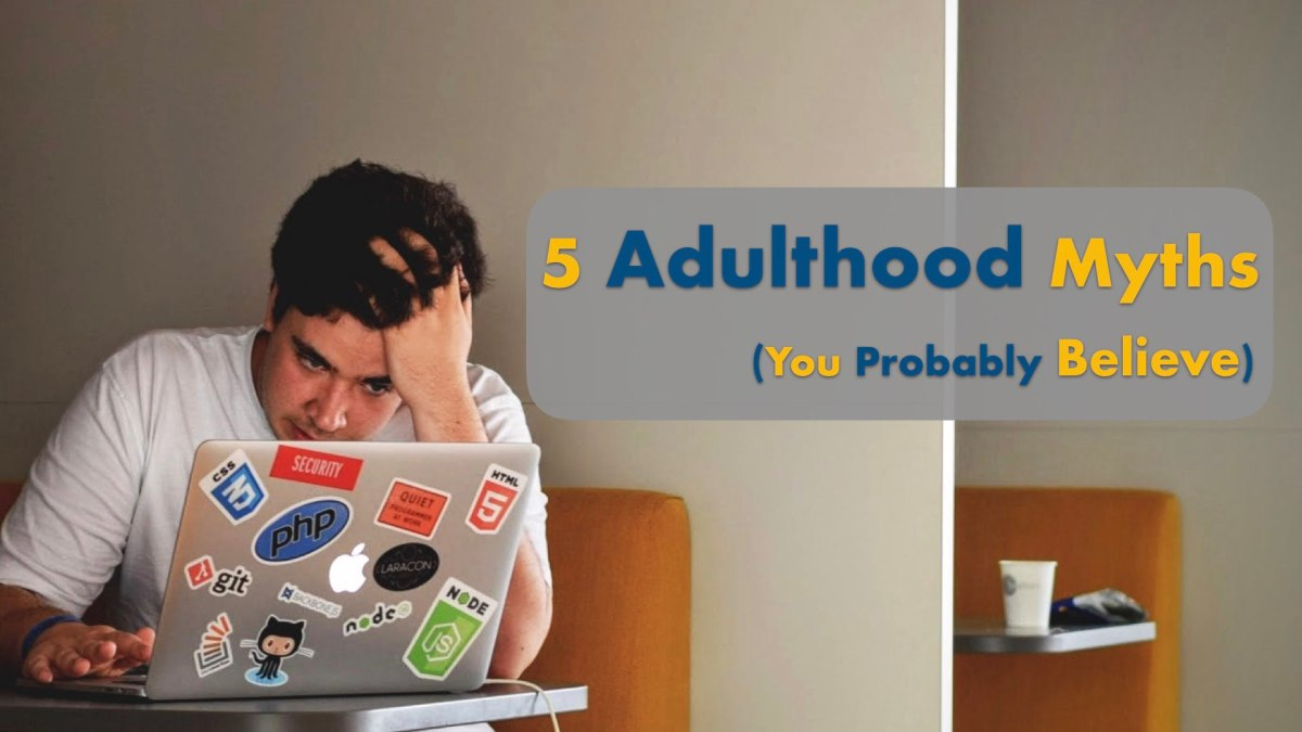 5 Adulting Myths You Probably Believe